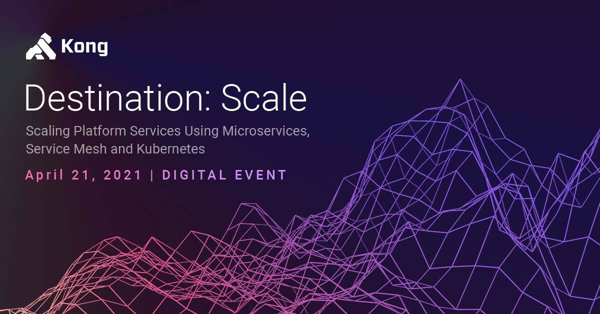 Kong Destination: Scale — Kong Digital Event